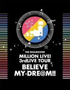 THE IDOLM@STER MILLION LIVE! 3rdLIVE TOUR BELIEVE MY DRE@M!!