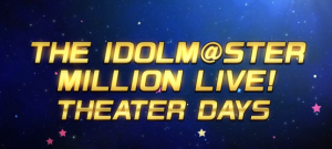 THE IDOLM@STER MILLION LIVE! THEATER DAYS 宣傳PV